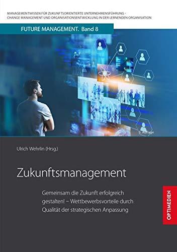 Zukunftsmanagement: Gemeinsam die Zukunft erfolgreich gestalten! Wettbewerbsvorteile durch Qualität der strategischen Anpassung (Future Management / ... in der lernenden Organisation)