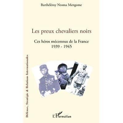 Les preux chevaliers noirs: Ces héros méconnus de la France (1939-1945)