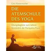 Die Atemschule des Yoga: Übungsbegleiter zum tieferen Verständnis der Pranayama-Praxis