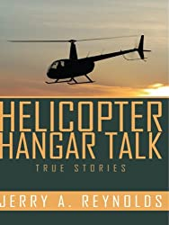 Helicopter Hangar Talk: True Stories True Episodes