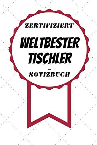 Notizbuch - Zertifiziert - Weltbester - Tischler: Toller Kalender | A5 Format | Super Geschenkidee | 120 Linierte Seiten