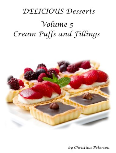 Cream Puffs and Fillings (Delicious Desserts Book 5) (English Edition)