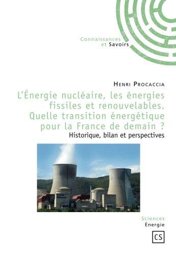 L'Énergie nucléaire, les énergies fissiles et renouvelables. Quelle transition énergétique pour la France de demain ? par Henri Procaccia