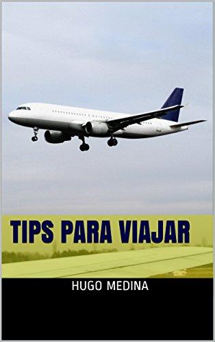 Tips Para Viajar por Hugo Medina