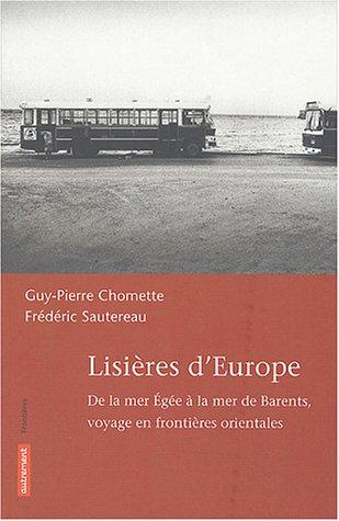 Lisières d'Europe : De la mer Egée à la mer de Barents, voyage en frontières orientales par Guy Chomette