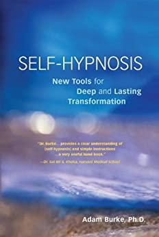 Self-Hypnosis Demystified: New Tools for Deep and Lasting Transformation von [Burke, Adam]