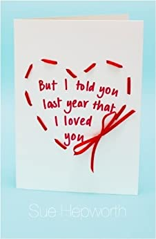 But I Told You Last Year That I Loved You by [Hepworth, Sue]