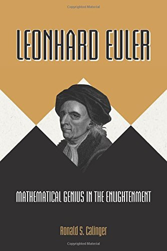 Leonhard Euler: Mathematical Genius in the Enlightenment by Ronald S. Calinger (2015-11-24)