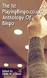 The 1st PlayingBingo.co.uk Anthology Of Bingo: A compilation of poetry, photography and short stories inspired by the game of bingo.