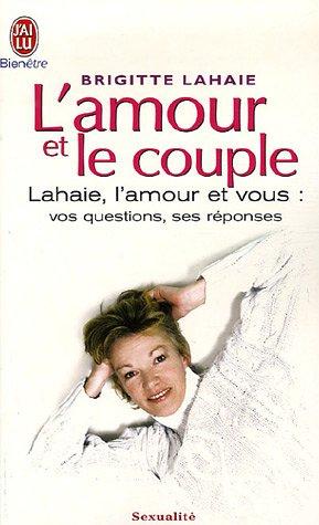 L'amour et le couple : Toutes les réponses à vos questions par Brigitte Lahaie