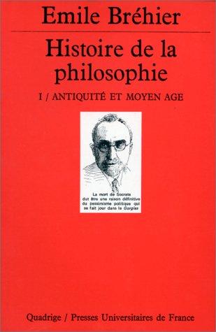 Histoire de la Philosophie, tome 1 : Antiquité et Moyen-Age par Emile Bréhier, Quadrige
