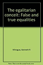 The egalitarian conceit: False and true equalities