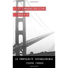 Les cahiers de l'intelligence artificielle - Cahier 3: La complexite technologique