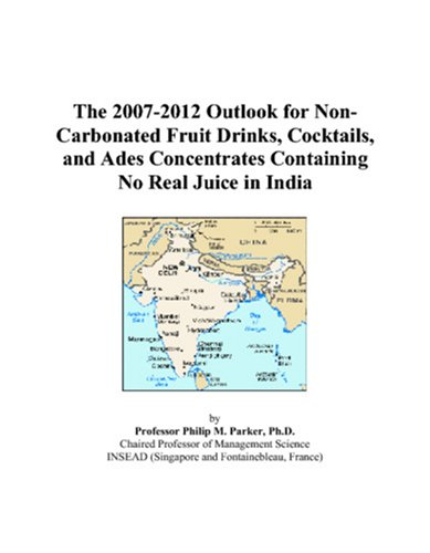 The 2007-2012 Outlook for Non-Carbonated Fruit Drinks, Cocktails, and Ades Concentrates Containing No Real Juice in India