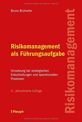 Risikomanagement als Führungsaufgabe: Umsetzung bei strategischen Entscheidungen und operationellen Prozessen