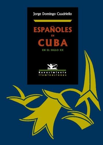 Españoles En Cuba En El Siglo Xx (Iluminaciones) por Jorge Domingo Cuadriello