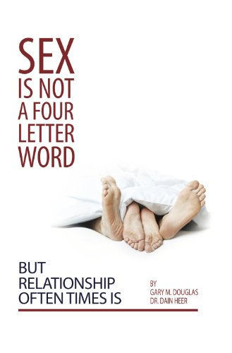 Sex Is Not A Four Letter Word But Relationship Often Times Is (English Edition) por Gary Douglas