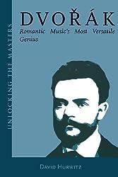 Dvorak: Romantic Music's Most Versatile Genius (Unlocking the Masters) (Unlocking the Masters Series) by David Hurwitz (2005-11-15)