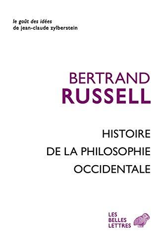 Histoire de la philosophie occidentale: En relation avec les événements politiques et sociaux de l'Antiquité jusqu'à nos jours (Le Goût des idées t. 19) par Bertrand Russell