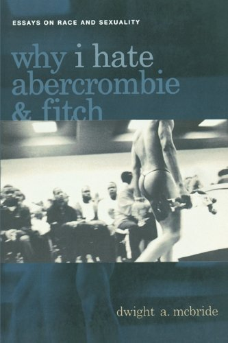 why-i-hate-abercrombie-fitch-essays-on-race-and-sexuality-sexual-cultures-by-dwight-mcbride-2005-02-