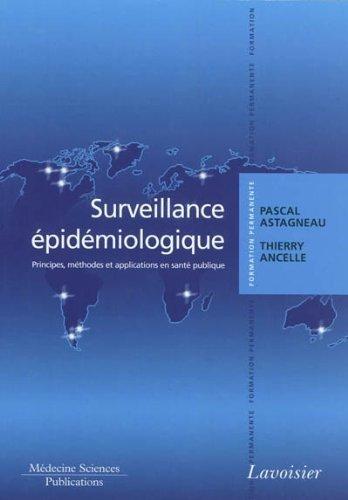 Surveillance pidmiologique : Principes, mthodes et applications en sant publique de Pascal Astagneau (22 fvrier 2011) Broch