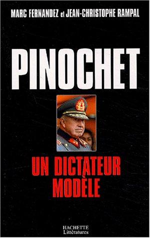Pinochet : Un dictateur modèle par Jean-Christophe Rampal