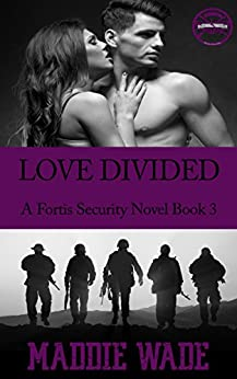 Love Divided (Fortis Security Series Book 3) by [Wade, Maddie ]