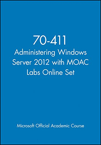 Administering Windows Server 2012 with MOAC Labs Online Set: Exam 70-411 (Microsoft Official Academic Course) por Microsoft Official Academic Course