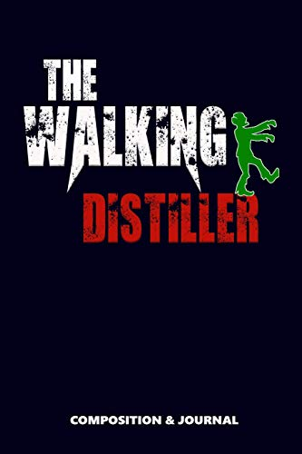 The Walking Distiller: Composition Notebook, Funny Scary Zombie Birthday Journal for Distillers to write on (Halloween Getränke Alkoholische)