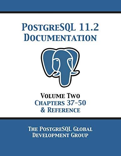 PostgreSQL 11 Documentation Manual Version 11.2: Volume 2 Chapters 37-50 & Reference