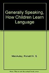 Generally Speaking, How Children Learn Language