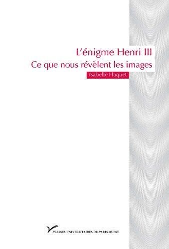 L'énigme HenriIII: Ce que nous révèlent les images