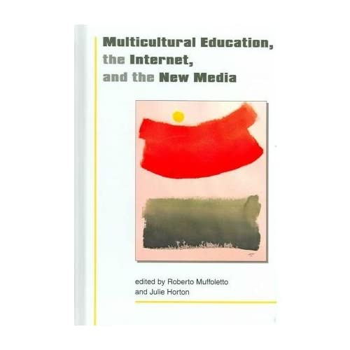 [(Multicultural Education, the Internet and New Media * * )] [Author: Robert Muffoletto] [Dec-2006]