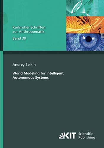 World Modeling for Intelligent Autonomous Systems (Karlsruher Schriften zur Anthropomatik) Belkin-kit