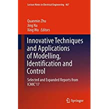 Innovative Techniques and Applications of Modelling, Identification and Control: Selected and Expanded Reports from ICMIC'17 (Lecture Notes in Electrical Engineering)