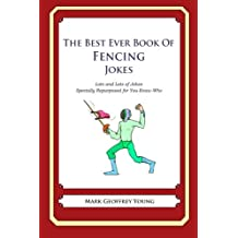 The Best Ever Book of Fencing Jokes: Lots and Lots of Jokes Specially Repurposed for You-Know-Who
