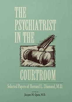 The Psychiatrist In The Courtroom: Selected Papers Of Bernard L. Diamond, M.d. por Jacques M. Quen epub