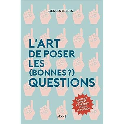 L' art de poser les (bonnes) questions: Devenez expert et prenez enfin le micro !