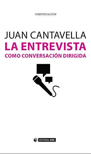 La entrevista como conversación dirigida (Manuales) por Juan Cantavella Blasco