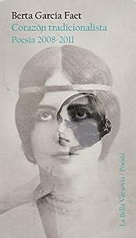 Corazón tradicionalista: Poesía 2008-2011 par  Berta García Faet