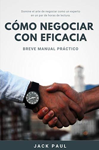 Cómo negociar con eficacia: Breve Manual Práctico