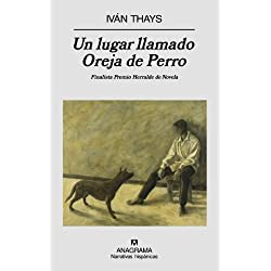 Un lugar llamado Oreja de Perro (Narrativas hispánicas) Finalista Premio Herralde de Novela 2008
