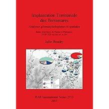 Implantation Territoriale des Terramares: Analyses géomorphologiques et spatiales Italie, provinces de Parme et Plaisance, XVIIe-XIIe siècles av. n. ère (BAR International)