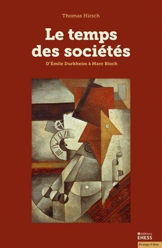 Le temps des sociétés : D'Emile Durkheim à Marc Bloch par