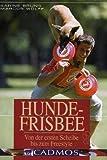 Hunde-Frisbee: Von der ersten Scheibe bis zum Freestyle (Cadmos Hundebuch)