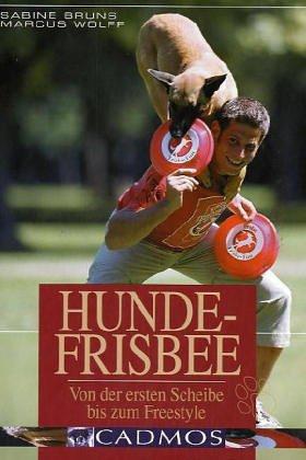 Preisvergleich Produktbild Hunde-Frisbee: Von der ersten Scheibe bis zum Freestyle