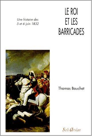 Le Roi et les barricades : une histoire des 5 et 6 juin 1832 par Thomas Bouchet (Broché)