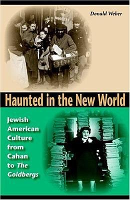 """By Donald Weber ( Author ) [ Haunted in the New World: Jewish American Culture from Cahan to """"The Goldbergs"""" Jewish Literature & Culture (Hardcover) By Jun-2005 Hardcover"""
