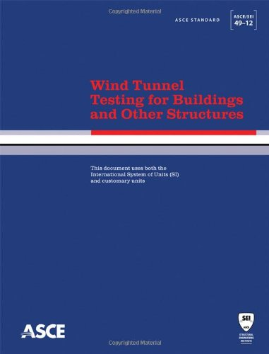Wind Tunnel Testing for Buildings and Other Structures: Standard ASCE/SEI 49-12 (ASCE Standard)