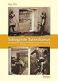 Schlagzeile Tutenchamun - Die publizistische Begleitung der Entdeckung und der Ausräumung des Grabes von Tutenchamun - Anja Otto
